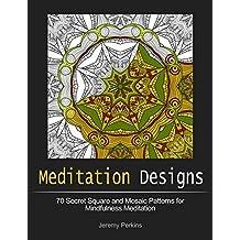 Meditation Designs: 70 Secret Square and Mosaic Patterns for Mindfulness Meditation