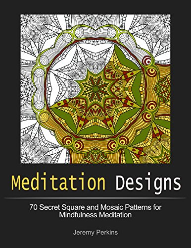 Meditation Designs: 70 Secret Square and Mosaic Patterns for Mindfulness Meditation (Supply Perkins)