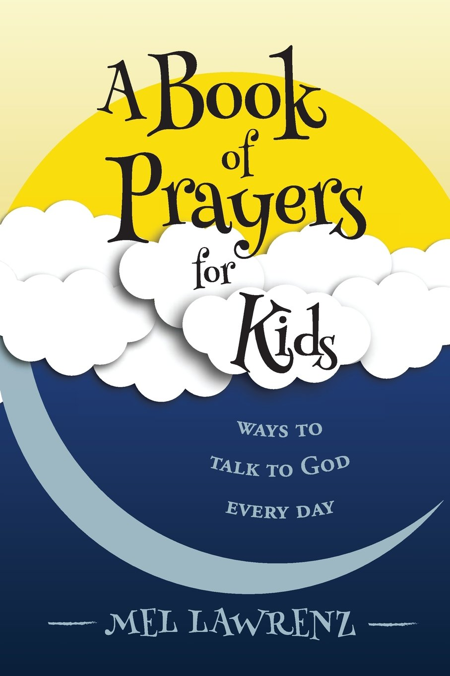A Book of Prayers for Kids: ways to talk to God every day: Mel Lawrenz:  9780997406337: Amazon.com: Books