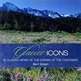 img - for Glacier Icons: 50 Classic Views Of The Crown Of The Continent book / textbook / text book