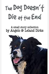 The Dog Doesn't Die at the End: A small story collection Paperback