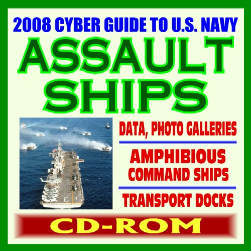 2008 Cyber Guide to U.S. Navy Amphibious Assault Ships, Wasp and Tarawa Class, Command Ships, Transport Docks, and Coastal Mine Hunters - Comprehensive Coverage and Photo Galleries (CD-ROM) ()