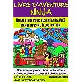 Livre d'Aventure Ninja: Ninja Livre Pour Les Enfants Avec Bande Dessinée Illustration (Ninja Livres Pour Garçons - Livres Pour Les Enfants 8-10 Ans Avec ... Dessinées t. 4) (French Edition)