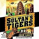 The Sultan's Tigers | Josh Lacey