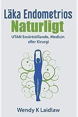 Läka Endometrios Naturligt: UTAN Smärtstillande, Medicin eller Kirurgi (Swedish Edition) Paperback