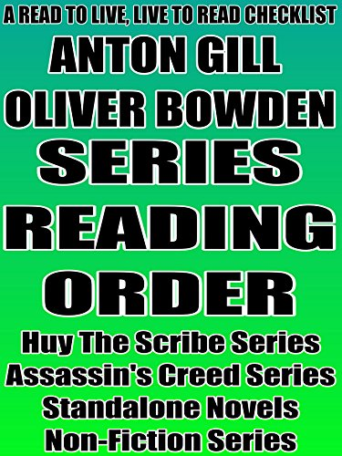 ANTON GILL - OLIVER BOWDEN: SERIES READING ORDER: A READ TO LIVE, LIVE TO READ CHECKLIST [HUY THE SCRIBE, ASSASSINS CREED]