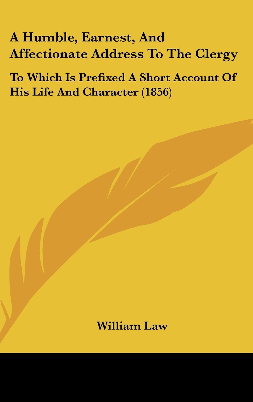 Download A Humble, Earnest, And Affectionate Address To The Clergy: To Which Is Prefixed A Short Account Of His Life And Character (1856) pdf epub
