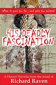 His Deadly Fascination by [Raven, Richard]