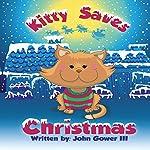 Kitty Saves Christmas   John Gower III