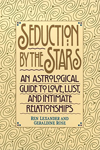 Seduction by the Stars: An Astrological Guide To Love, Lust, And Intimate Relationships -