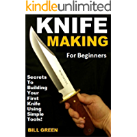 Knife Making for Beginners: Secrets To Building Your First Knife Using Simple Tools!