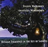 Russian Folksongs in the Key of Sadness by Evgeny Masloboev / Anastasia Masloboeva (2011-10-18)