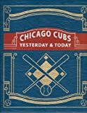 Chicago Cubs Yesterday & Today (Leather Bound)
