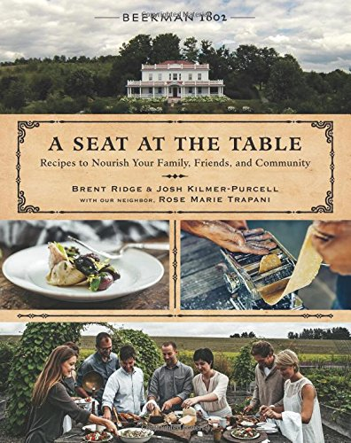 Beekman 1802: A Seat at the Table: Recipes to Nourish Your Family, Friends, and Community by Brent Ridge, Josh Kilmer-Purcell, Rose Marie Trapani