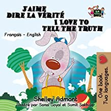 J'aime dire la vérité I Love to Tell the Truth  (French English Bilingual Collection) (French Edition)