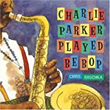 Charlie Parker Played Be Bop, Chris Raschka, 043957823X