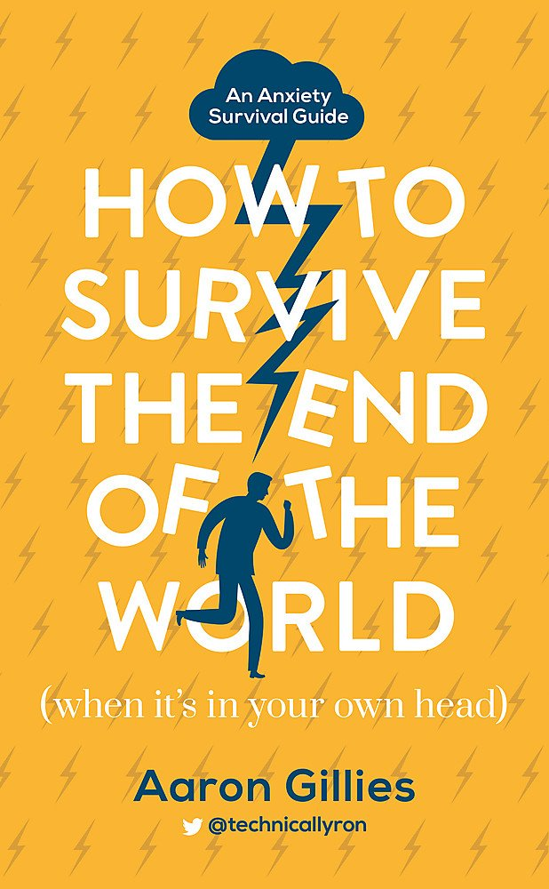 How To Survive The End Of The World  When It's In Your Own Head   An Anxiety Survival Guide