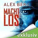 Machtlos Hörbuch von Alex Berg Gesprochen von: Detlef Bierstedt