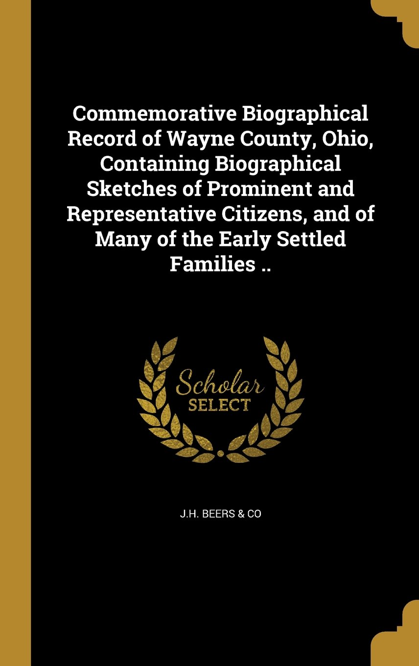 Download Commemorative Biographical Record of Wayne County, Ohio, Containing Biographical Sketches of Prominent and Representative Citizens, and of Many of the Early Settled Families .. ebook