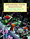 Arranging Food Beautifully, Susan E. Mitchell, 0471283010