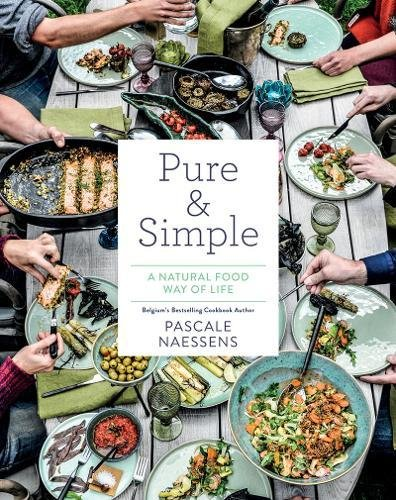 Pure and Simple: A Natural Food Way of Life by Pascale Naessens, Remko Kuipers