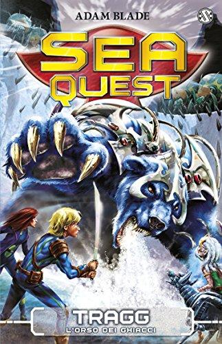 Sea Quest 14 - Tragg: L'orso dei ghiacci (Italian Edition) (Beast Quest 14)
