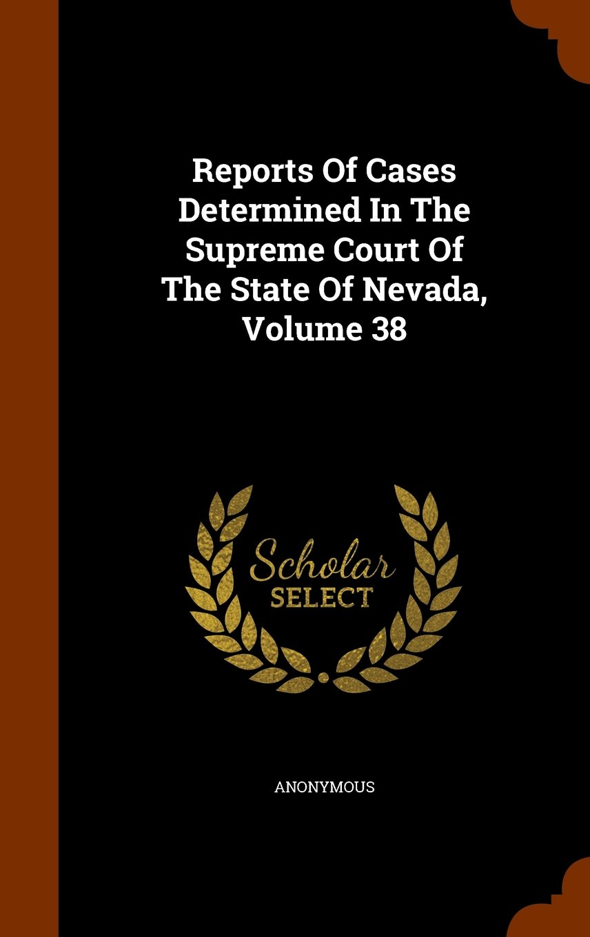 Reports Of Cases Determined In The Supreme Court Of The State Of Nevada, Volume 38 PDF