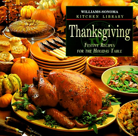 Thanksgiving: Festive Recipes for the Holiday Table (Williams Sonoma Kitchen Library) by Chuck Williams, Kristine Kidd