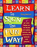 Learn to Sign the Fun Way: Let Your Fingers Do the Talking with Games, Puzzles, and Activities in American Sign Language