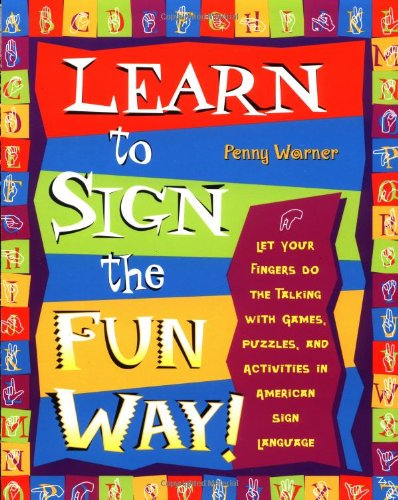 Learn to Sign the Fun Way: Let Your Fingers Do the Talking with Games, Puzzles, and Activities in American Sign Language by Harris Communications