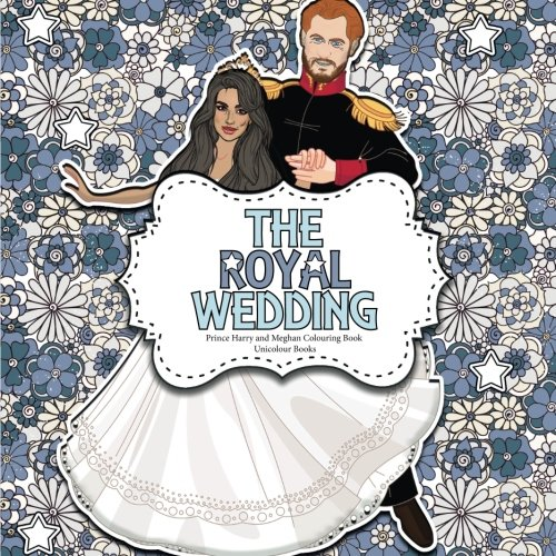 The Royal Wedding: Prince Harry and Meghan Colouring Book: A Creative Colouring Book For Adults and Children * Royal Wedding Memorabilia (The Royal Wedding Memorabilia) (Volume 1)