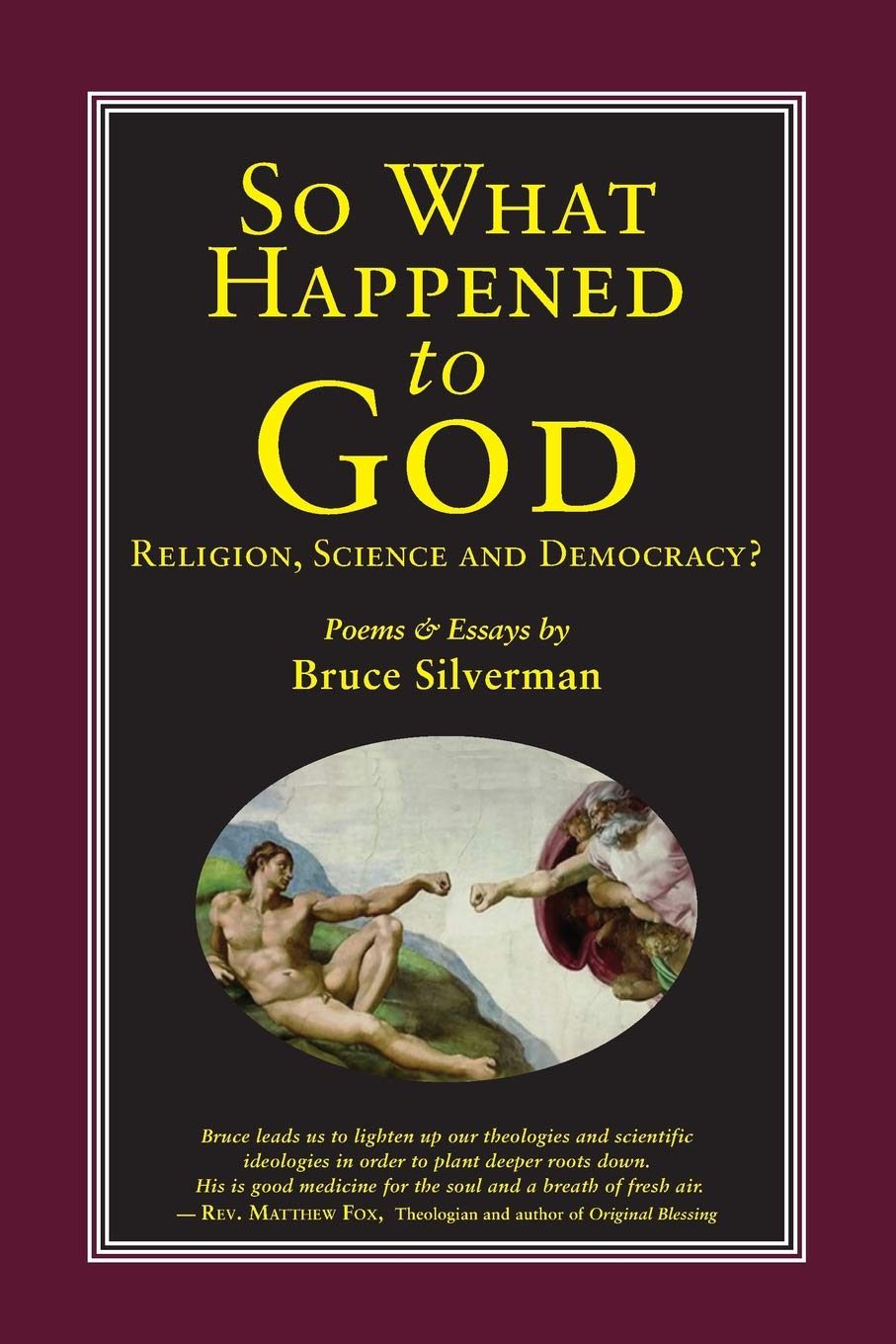 So What Happened to God, Religion, Science, and Democracy?: Poems