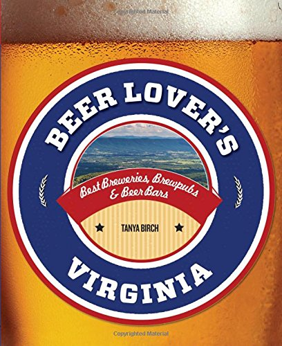 Beer Lover's Virginia: Best Breweries, Brewpubs & Beer Bars (Beer Lovers (Virginia Bar Pub)