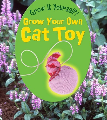 Download Grow Your Own Cat Toy (Grow It Yourself!) PDF