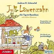 Ein Tag im Baumhaus und andere Abenteuer (Juli Löwenzahn)   Andreas H. Schmachtl