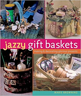 Jazzy gift baskets making decorating glorious presents amazon jazzy gift baskets making decorating glorious presents amazon books negle Image collections