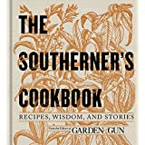 The Southerner's Cookbook: Recipes, Wisdom, and Stories (Garden & Gun Books, 3)