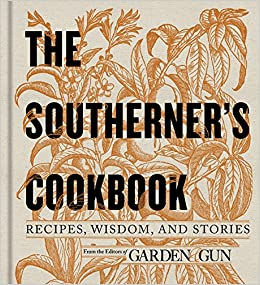 the southerners cookbook recipes wisdom and stories editors of garden and gun 9780062242419 amazoncom books - Garden And Gun Magazine