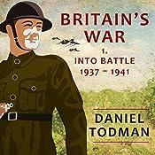 Britain's War: Volume 1, Into Battle, 1937-1941 | Daniel Todman