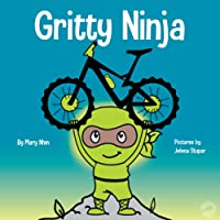 Gritty Ninja: A Children€™s Book About Dealing with Frustration and Developing Perseverance (Ninja Life Hacks)
