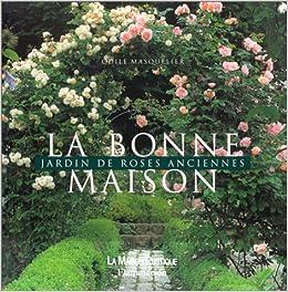 La Bonne maison : Jardin de roses anciennes: Amazon.de ...
