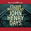 John Henry Days Audiobook by Colson Whitehead Narrated by Peter Jay Fernandez