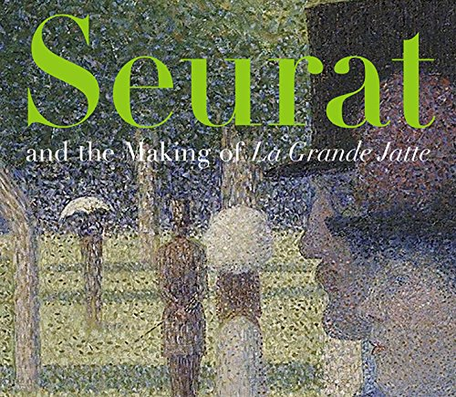 Seurat and the Making of 'La Grande Jatte' (George Seurat A Sunday On La Grande Jatte)