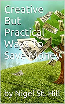 creative but practical ways to save money ebook by nigel st hill kindle store. Black Bedroom Furniture Sets. Home Design Ideas