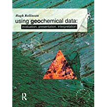 Using Geochemical Data: Evaluation, Presentation, Interpretation