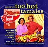 img - for Cooking with Too Hot Tamales: Recipes & Tips From TV Food's Spiciest Cooking Duo book / textbook / text book