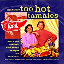 Cooking with Too Hot Tamales: Recipes & Tips From TV Food's Spiciest Cooking Duo