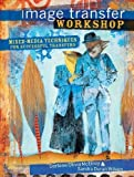 Image Transfer Workshop: Mixed-Media Techniques for Successful Transfers