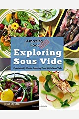 Amazing Food Made Easy: Exploring Sous Vide: Consistently Create Amazing Food With Sous Vide Paperback