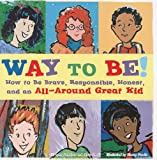 img - for Way to Be!: How to Be Brave, Responsible, Honest, and an All-Around Great Kid book / textbook / text book